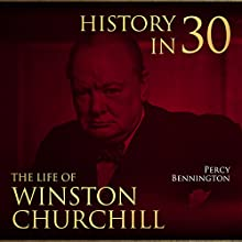 History in 30: The Life of Winston Churchill Audiobook by Percy Bennington Narrated by Scott Clem
