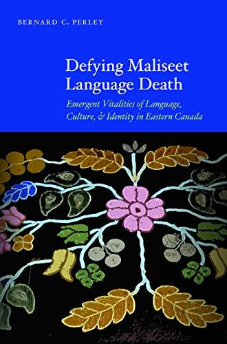 Defying Maliseet Language Death: Emergent Vitalities of Language, Culture, and Identity in Eastern Canada -  Bernard C. Perley, Hardcover