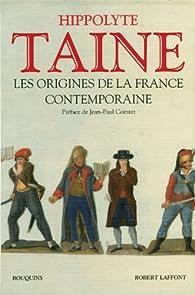Les origines de la France contemporaine : L'ancien régime, La révolution, Le régime moderne par Hippolyte Adolphe Taine