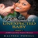 The Billionaire's Unexpected Baby, Part 1: A Billionaire Baby Surprise Romance | Kalyssa Powell