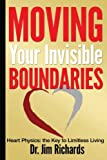 Moving Your Invisible Boundaries: Heart Physics: The Key to Limitless Living