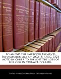 To Amend the Improper Payments Information Act of 2002 in Order to Prevent the Loss of Billions in Taxpayer Dollars, , 1240343450