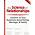The Science of Relationships: Answers to Your Questions about Dating, Marriage, and Family