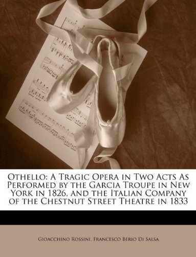 Othello: A Tragic Opera in Two Acts As Performed by the Garcia Troupe in New York in 1826, and the Italian Company of the Chestnut Street Theatre in 1833 by Brand: Nabu Press