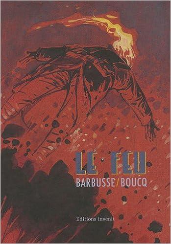 Le Feu : d'après l'oeuvre originale de Henri Barbusse