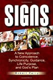 Signs: A New Approach to Coincidence, Synchronicity, Guidance, Life Purpose, and God's Plan