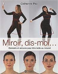Miroir, dis-moi... : Conseils et astuces pour être belle au naturel par Catherine Pez