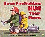 Even Firefighters Hug Their Moms, Christine Kole MacLean, 1417704942