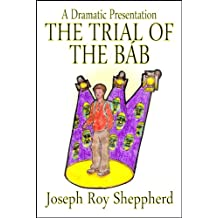 THE TRIAL OF THE BÁB: (A one act play for youth to perform, adapted from William Sears' book: Release The Sun) (The Dramatic Presentations Series)