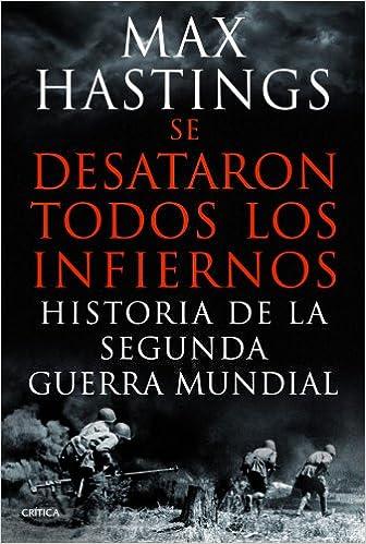 Se desataron todos los infiernos - Max Hastings