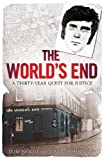 The World's End : A Thirty-Year Quest for Justice, Wood, Tom and Johnston, David, 1841587494