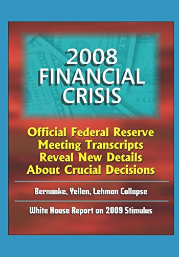 2008 Financial Crisis: Official Federal Reserve Meeting Transcripts Reveal New Details About Crucial Decisions, Bernanke, Yellen, Lehman Collapse, White House Report on 2009 Stimulus
