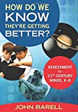 img - for How Do We Know They re Getting Better?: Assessment for 21st Century Minds, K 8 book / textbook / text book