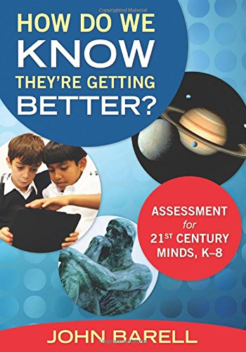 How Do We Know Theyre Getting Better?: Assessment for 21st Century Minds, K8