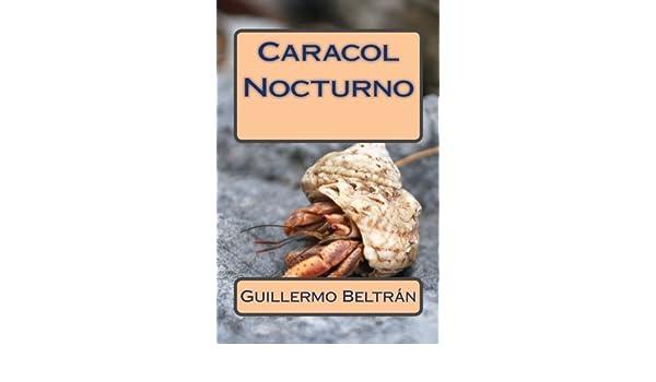 Amazon.com: Caracol Nocturno (Spanish Edition) (9781546473268): Mr Guillermo Beltrán Sr: Books