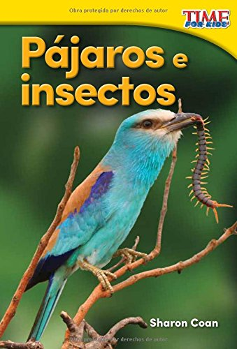 Teacher Created Materials - TIME For Kids Informational Text: Pájaros e insectos (Birds and Bugs) - Grade K - Guided Reading Level A ()