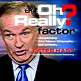 The Oh Really? Factor: Unspinning Fox News Channel's Bill O'Reilly