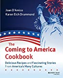 The Coming to America Cookbook: Delicious Recipes and Fascinating Stories from America's Many Cultures