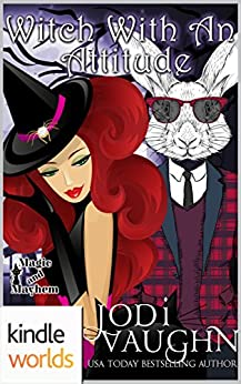 Magic and Mayhem: Witch With An Attitude (Kindle Worlds Novella) by [Vaughn, Jodi]