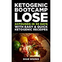 Ketosis: Keto: Ketogenic Diet: Ketogenic Bootcamp: Lose 22 Pounds in 30 Days with Easy & Quick Ketogenic Recipes