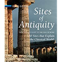 Sites of Antiquity: From Ancient Egypt To The Fall Of Rome 50 Sites That Explain The