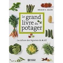 Le grand livre du potager: La culture des légumes de A à Z