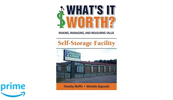 Whats It Worth >> What S It Worth Making Managing And Measuring Value Self Storage