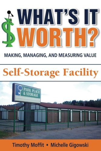 What's It Worth? Making, Managing, and Measuring Value: Self-Storage Facility (Volume 1)