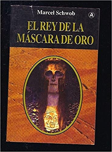 El Rey de La Mascara de Oro (Spanish Edition): Marcel Schwob: 9788496196117: Amazon.com: Books