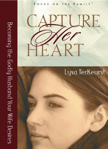 Capture Her Heart: Becoming the Godly Husband Your Wife Desires