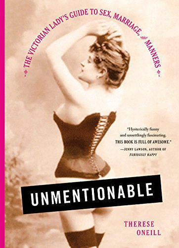 Image result for Unmentionable: The Victorian Lady's Guide to Sex, Marriage, and Manners