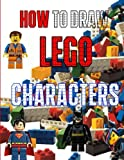 How to Draw Lego Characters: A step by step guide on drawing Lego characters like a pro