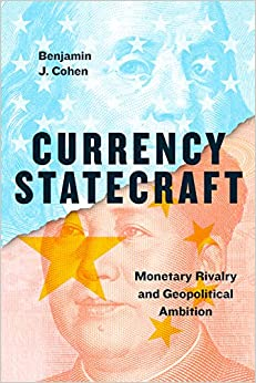 Currency Statecraft: Monetary Rivalry and Geopolitical Ambition