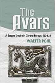 The Avars: A Steppe Empire in Central Europe, 567–822