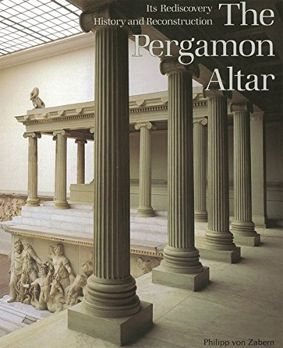 The Pergamon Altar: Its Rediscovery, History and Reconstruction