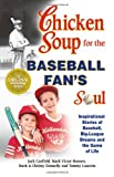 Chicken Soup for the Baseball Fan's Soul, Jack L. Canfield and Mark Victor Hansen, 1558749659