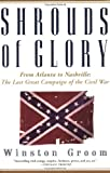 Front cover for the book Shrouds of Glory: From Atlanta to Nashville: The Last Great Campaign of the Civil War by Winston Groom