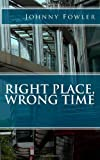 Right Place, Wrong Time, Johnny Fowler, 1461101794