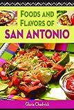 Foods and Flavors of San Antonio, Gloria Chadwick, 1589806468