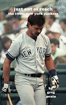 Just Out of Reach: The 1980s New York Yankees by [Prato, Greg]