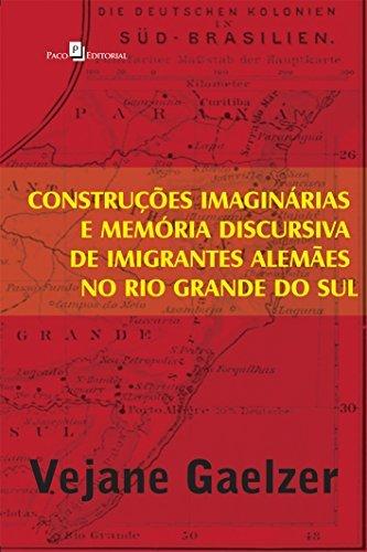 Construcoes Imaginarias e Memoria Discursiva de Imigrantes Alemaes no Rio Grande do Sul pdf epub