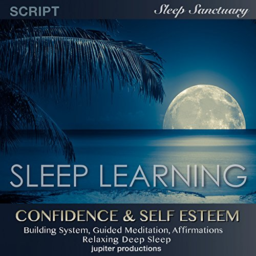 Confidence & Self Esteem Building System: Sleep Learning, Guided Meditation, Affirmations, Relaxing Deep Sleep