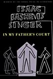 In My Father's Court, Isaac Bashevis Singer, 0374505926