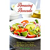 Erstaunlich Avocado: Insanely Delicious Salad, Soup, Breakfast and Dessert Recipes for Better Health and Easy Weight Loss: Superfoods Cookbooks and Books (Healthy Weight Loss Diets Book 5)