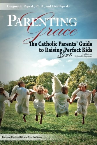 Parenting with Grace: The Catholic Parents' Guide to Raising almost Perfect Kids