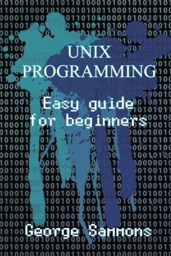 Unix Programming: Easy Guide for Beginners by CreateSpace Independent Publishing Platform