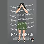 Today Will Be Different | Maria Semple