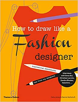 How To Draw Like A Fashion Designer Tips From The Top Fashion Designers Joicey Celia Nothdruft Dennis 9780500650189 Amazon Com Books