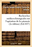img - for Recherches Medico-Chirurgicales Sur L'Operationde La Cataracte, Les Moyens de La Rendre Plus Sure (Sciences) (French Edition) book / textbook / text book