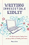 Writing Irresistible Kidlit: The Ultimate Guide to Crafting Fiction for Young Adult and Middle Grade Readers by  Mary Kole in stock, buy online here